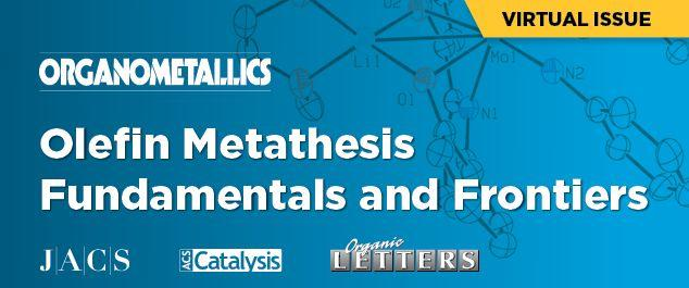 Olefin Metathesis — Fundamentals and Frontiers Virtual Issues Chemistry Hot Topics
